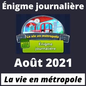 Enigme Journaliere Aout 2021 La vie en métropole
